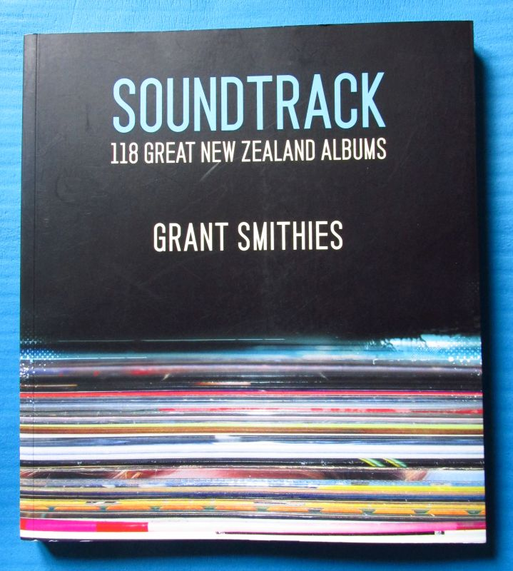 Soundtrack: 118 Great New Zealand Albums - Grant Smithies